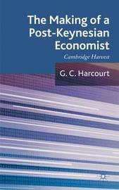 The The Making of a Post-Keynesian Economist: Volume 2 by G. Harcourt