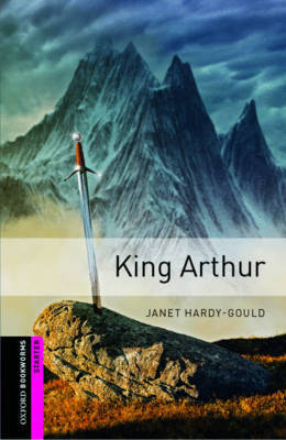 Oxford Bookworms Library: Starter Level:: King Arthur by Janet Hardy Gould image