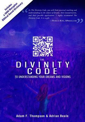 Divinity Code to Understanding Your Dreams and Visions by Adam F. Thompson