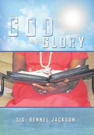 To God Be the Glory by Mz. Bennel Jackson