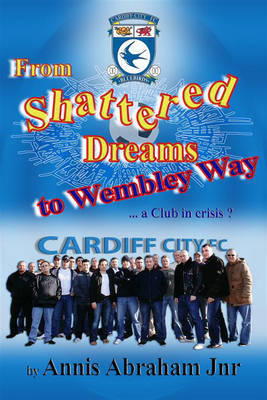 From Shattered Dreams to Wembley Way: A Club in Crisis? by Annis Abraham, Jnr. image