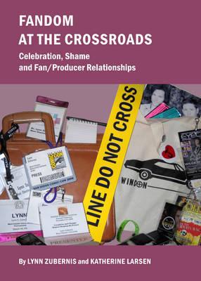 Fandom At The Crossroads by Katherine Larsen