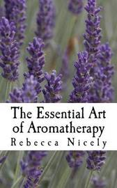 The Essential Art of Aromatherapy by Rebecca Nicely image