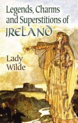Legends, Charms and Superstitions of Ireland by Wilde image