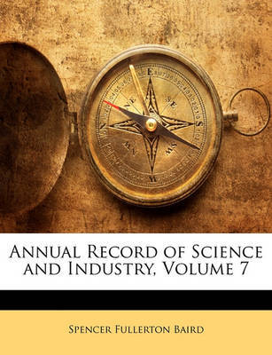 Annual Record of Science and Industry, Volume 7 by Spencer Fullerton Baird