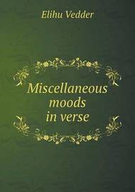 Miscellaneous Moods in Verse by Elihu Vedder