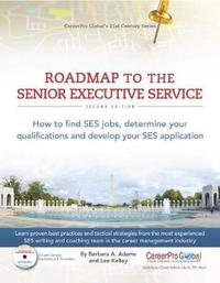 Roadmap to the Senior Executive Service, 2nd Edition by Barbara A Adams