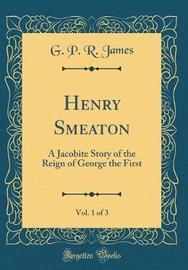 Henry Smeaton, Vol. 1 of 3 by George Payne Rainsford James image