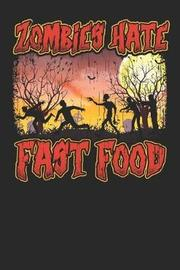 Zombies Hate Fast Food by Sports & Hobbies Printing