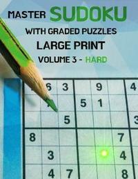 Master Sudoku With Graded Puzzles Large Print Volume 3 - Hard by Hordegaste House