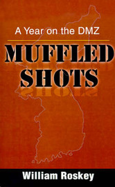 Muffled Shots: A Year on the DMZ by William Roskey image