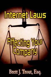 Internet Laws Affecting Your Company by Brett J Trout