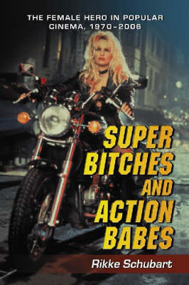 Super Bitches and Action Babes by Rikke Schubart