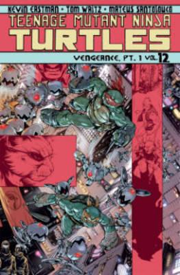 Teenage Mutant Ninja Turtles Volume 12 Vengeance Part 1 by Kevin B Eastman