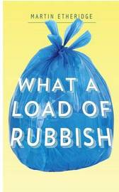What a Load of Rubbish by Martin R Etheridge
