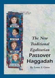 The New Traditional Egalitarian Haggadah by Leona S Green