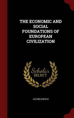 The Economic and Social Foundations of European Civilization by Alfons Dopsch image