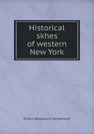 Historical Skhes of Western New York by Elisha Woodward Vanderhoof