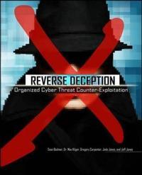 Reverse Deception: Organized Cyber Threat Counter-Exploitation by Sean M. Bodmer