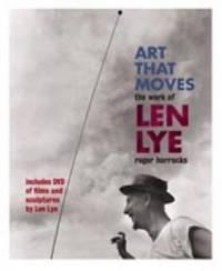Art That Moves: The Work of Len Lye (Book + DVD) by Roger Horrocks