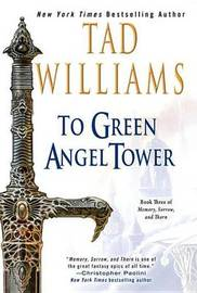 To Green Angel Tower (Memory, Sorrow & Thorn #3 part 1) by Tad Williams