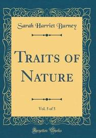Traits of Nature, Vol. 5 of 5 (Classic Reprint) by Sarah Harriet Burney