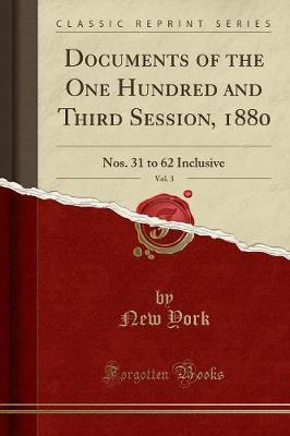 Documents of the One Hundred and Third Session, 1880, Vol. 3 by New York