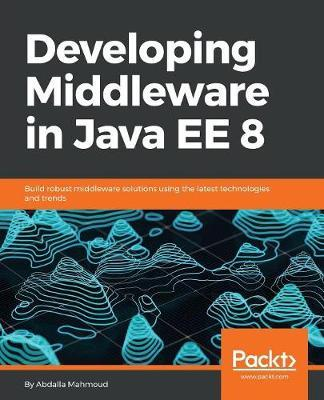 Developing Middleware in Java EE 8 by Abdalla Mahmoud image