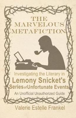 The Marvelous Metafiction by Valerie Estelle Frankel