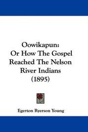Oowikapun: Or How the Gospel Reached the Nelson River Indians (1895) by Egerton Ryerson Young