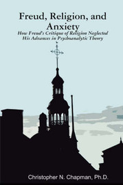 Freud, Religion, and Anxiety by Christopher Chapman