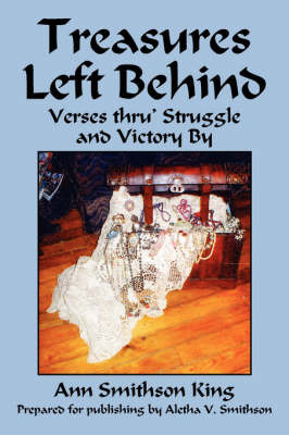 Treasures Left Behind: Verses Thru' Struggle and Victory by by Ann Smithson King
