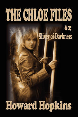 The Chloe Files #2: Sliver of Darkness by Howard Howard