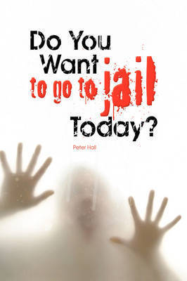 Do You Want to Go to Jail Today? by Peter Hall