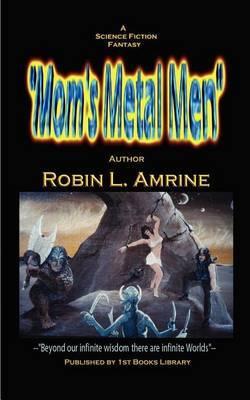 Mom's Metal Men by Robin L. Amrine