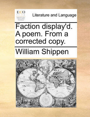 Faction Display'd. a Poem. from a Corrected Copy by William Shippen image