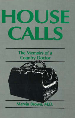 House Calls: The Memoirs of a Country Doctor by Marvin Brown