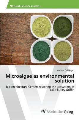 Microalgae as Environmental Solution by Dal Negro Andrea