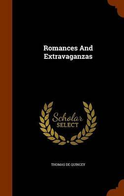 Romances and Extravaganzas by Thomas De Quincey