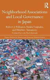 Neighborhood Associations and Local Governance in Japan by Robert J. Pekkanen