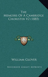 The Memoirs of a Cambridge Chorister V2 (1885) by William Glover