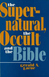 The Supernatural, The Occult, And The Bible by Gerald A. Larue image