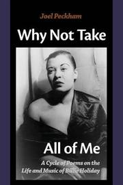 Why Not Take All of Me by Joel Peckham