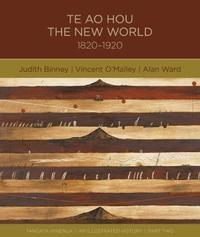 Te Ao Hou New World 1820-1920 by Judith Binney