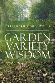 Garden Variety Wisdom by Elizabeth Ford Wells image