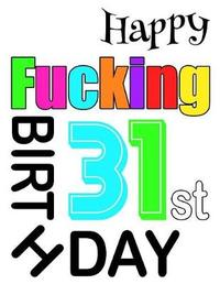 Happy Fucking 31st Birthday by Level Up Designs