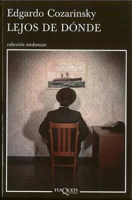 Lejos de Donde by Edgardo Cozarinsky