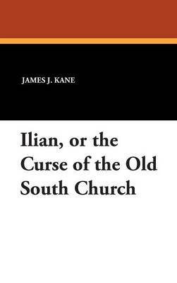 Ilian, or the Curse of the Old South Church by James J. Kane