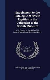 Supplement to the Catalogue of Shield Reptiles in the Collection of the British Museum by John Edward Gray