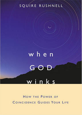 When God Winks: How the Power of Coincidence Guides Your Life by Rushnell
